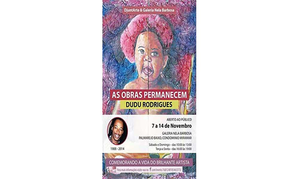 """Exposição """"As obras permanecem"""" em homenagem a artista plástico Dudu Rodrigues"""